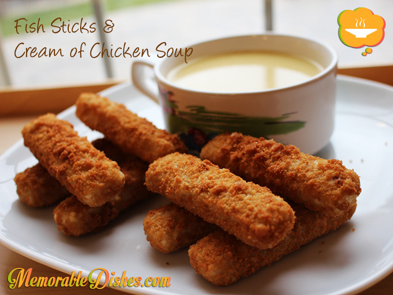 Fish Sticks & Cream of Chicken Soup